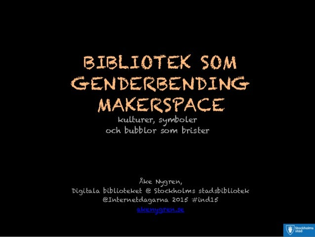 BIBLIOTEK SOM GENDERBENDING MAKERSPACE kulturer, symboler och bubblor som brister Åke Nygren, Digitala biblioteket @ Stock...