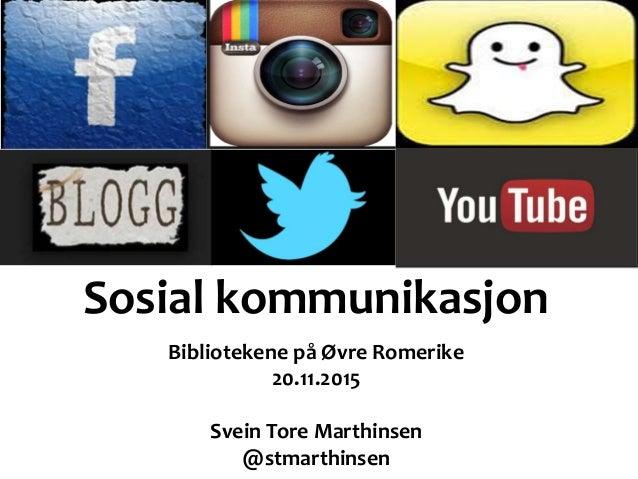 Sosial kommunikasjon Bibliotekene på Øvre Romerike 20.11.2015 Svein Tore Marthinsen @stmarthinsen