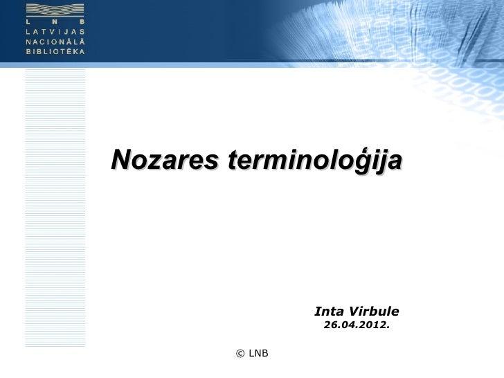 Nozares terminoloģija                Inta Virbule                 26.04.2012.        © LNB