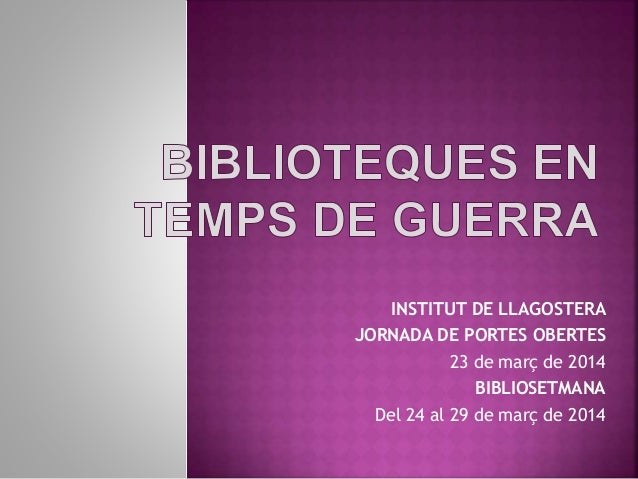 INSTITUT DE LLAGOSTERA  JORNADA DE PORTES OBERTES  23 de març de 2014  BIBLIOSETMANA  Del 24 al 29 de març de 2014