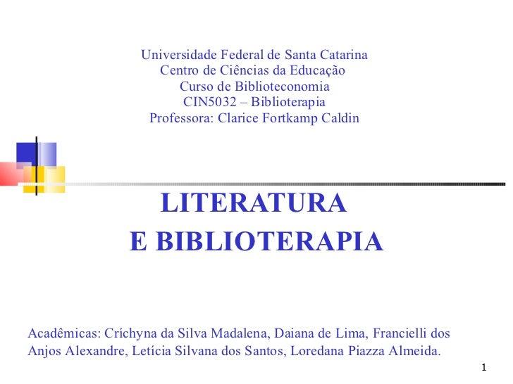 Universidade Federal de Santa Catarina Centro de Ciências da Educação  Curso de Biblioteconomia CIN5032 – Biblioterapia Pr...