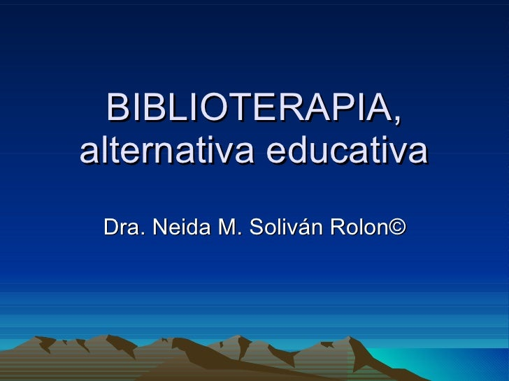 BIBLIOTERAPIA, alternativa educativa Dra. Neida M. Soliván Rolon©