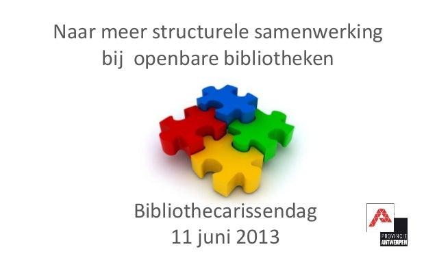 Naar meer structurele samenwerkingbij openbare bibliothekenBibliothecarissendag11 juni 2013