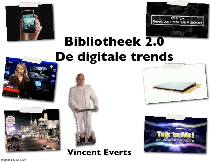 Bibliotheek 2.0                        De digitale trends                             Vincent Everts maandag 13 juli 2009