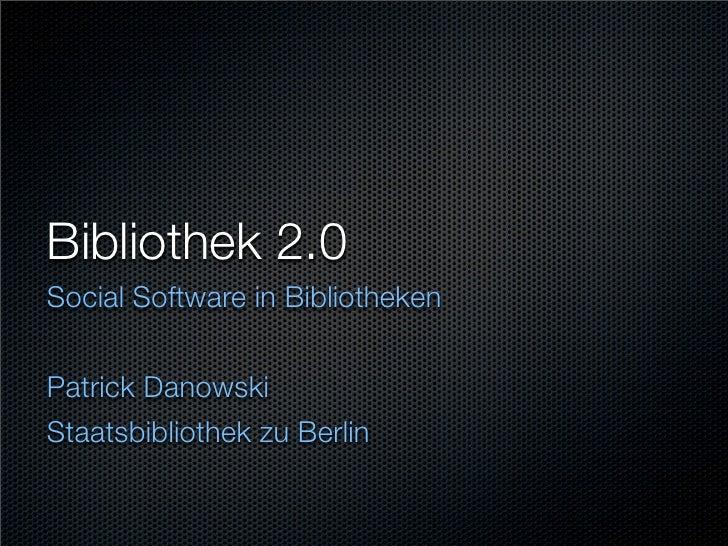 Bibliothek 2.0 Social Software in Bibliotheken   Patrick Danowski Staatsbibliothek zu Berlin