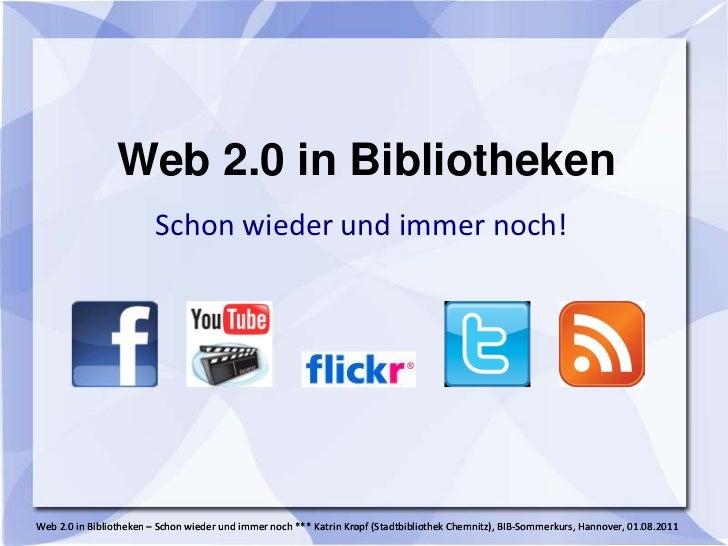 Web 2.0 in Bibliotheken                         Schon wieder und immer noch!Web 2.0 in Bibliotheken – Schon wieder und imm...