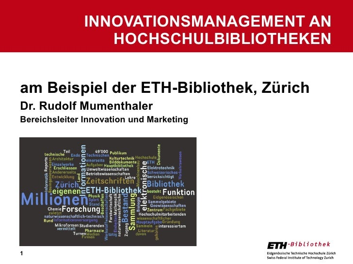 am Beispiel der ETH-Bibliothek, Zürich Dr. Rudolf Mumenthaler Bereichsleiter Innovation und Marketing INNOVATIONSMANAGEMEN...