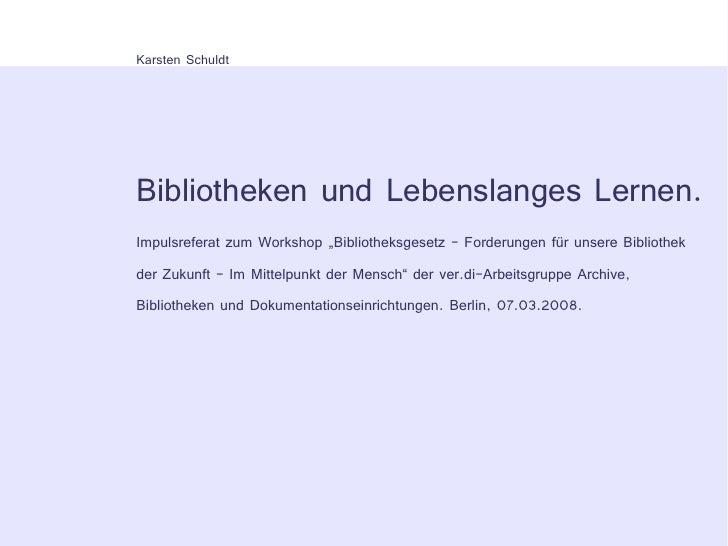 """Karsten Schuldt     Bibliotheken und Lebenslanges Lernen. Impulsreferat zum Workshop """"Bibliotheksgesetz - Forderungen für ..."""