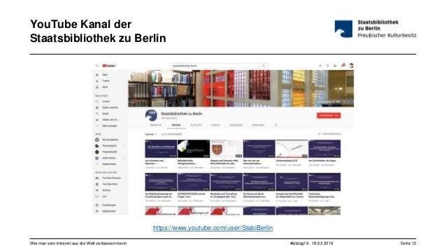#bibtag19 - 18.03.2019Wie man vom Intranet aus die Welt verbessern kann Seite 12 YouTube Kanal der Staatsbibliothek zu Ber...