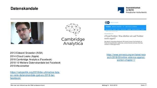 #bibtag19 - 18.03.2019Wie man vom Intranet aus die Welt verbessern kann Seite 17 Datenskandale 2013 Edward Snowden (NSA) 2...