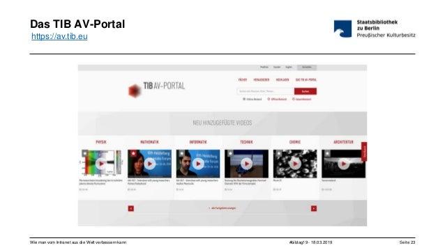 #bibtag19 - 18.03.2019Wie man vom Intranet aus die Welt verbessern kann Seite 23 Das TIB AV-Portal https://av.tib.eu