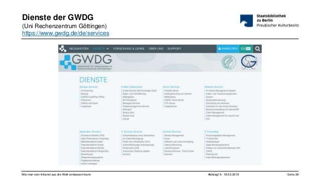 #bibtag19 - 18.03.2019Wie man vom Intranet aus die Welt verbessern kann Seite 28 Dienste der GWDG (Uni Rechenzentrum Götti...