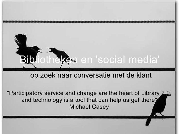 """Bibliotheken en 'social media' op zoek naar conversatie met de klant """"Participatory service and change are the heart ..."""