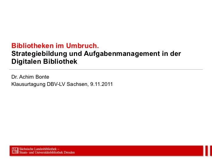 Bibliotheken im Umbruch. Strategiebildung und Aufgabenmanagement in der Digitalen Bibliothek Dr. Achim Bonte Klausurtagung...
