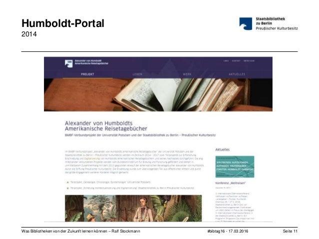 #bibtag16 - 17.03.2016Was Bibliotheken von der Zukunft lernen können – Ralf Stockmann Seite 11 Humboldt-Portal 2014
