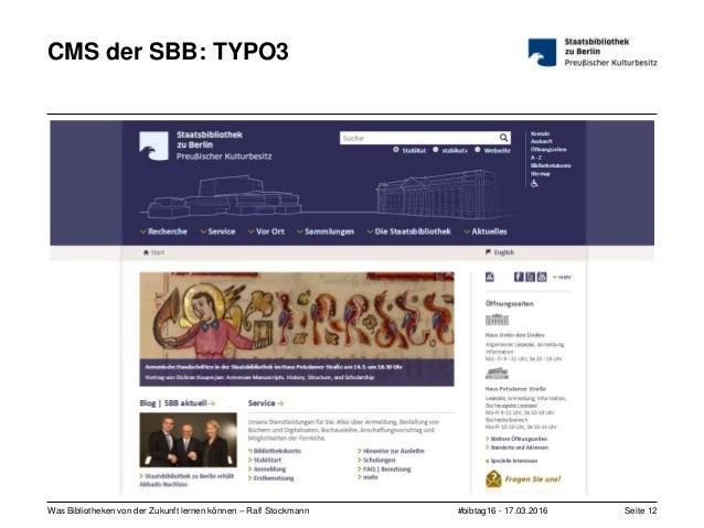 #bibtag16 - 17.03.2016Was Bibliotheken von der Zukunft lernen können – Ralf Stockmann Seite 12 CMS der SBB: TYPO3