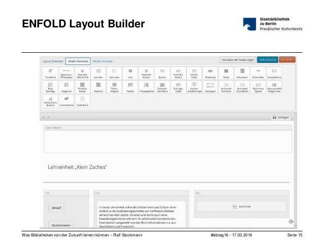 #bibtag16 - 17.03.2016Was Bibliotheken von der Zukunft lernen können – Ralf Stockmann Seite 15 ENFOLD Layout Builder