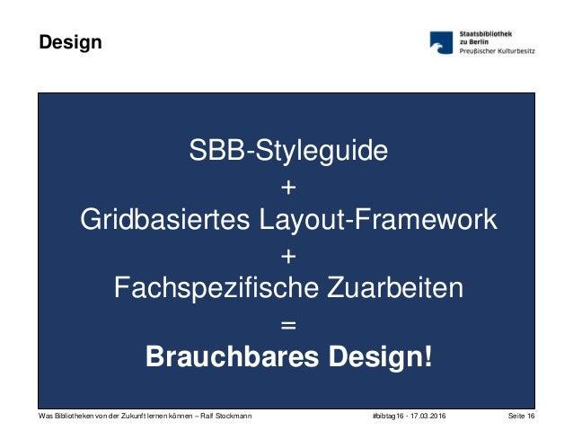 #bibtag16 - 17.03.2016Was Bibliotheken von der Zukunft lernen können – Ralf Stockmann Seite 16 SBB-Styleguide + Gridbasier...