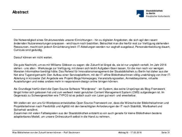 #bibtag16 - 17.03.2016Was Bibliotheken von der Zukunft lernen können – Ralf Stockmann Seite 31 Abstract Die Notwendigkeit ...