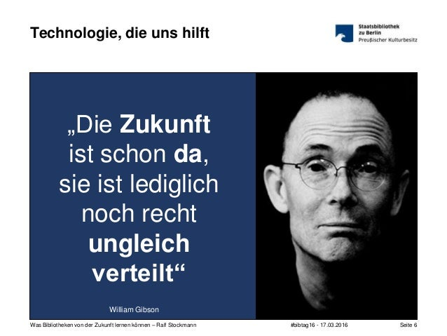 """#bibtag16 - 17.03.2016Was Bibliotheken von der Zukunft lernen können – Ralf Stockmann Seite 6 Technologie, die uns hilft """"..."""