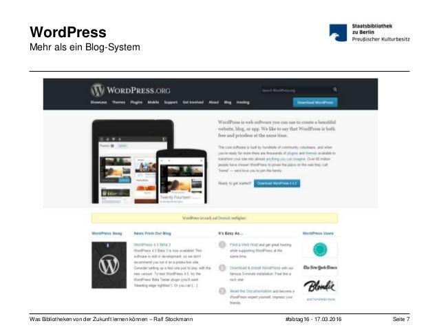 #bibtag16 - 17.03.2016Was Bibliotheken von der Zukunft lernen können – Ralf Stockmann Seite 7 WordPress Mehr als ein Blog-...