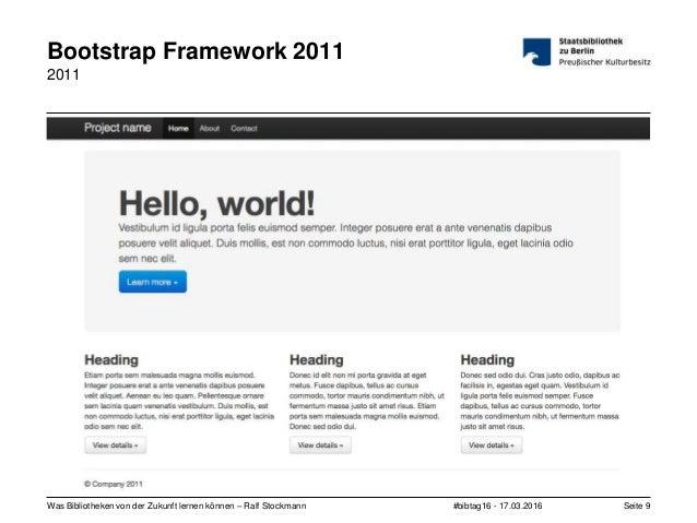 #bibtag16 - 17.03.2016Was Bibliotheken von der Zukunft lernen können – Ralf Stockmann Seite 9 Bootstrap Framework 2011 2011