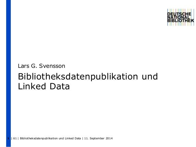 Lars G. Svensson  Bibliotheksdatenpublikation und  Linked Data  | 61 | Bibliotheksdatenpublikation und 1 Linked Data | 11....