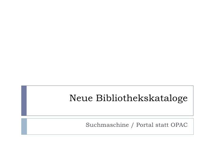 Neue Bibliothekskataloge<br />Suchmaschine / Portal statt OPAC<br />