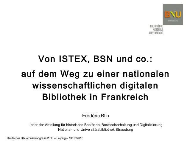 Von ISTEX, BSN und co.: auf dem Weg zu einer nationalen wissenschaftlichen digitalen Bibliothek in Frankreich Frédéric Bli...