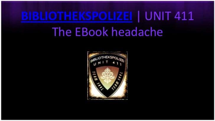 BIBLIOTHEKSPOLIZEI | UNIT 411     The EBook headache