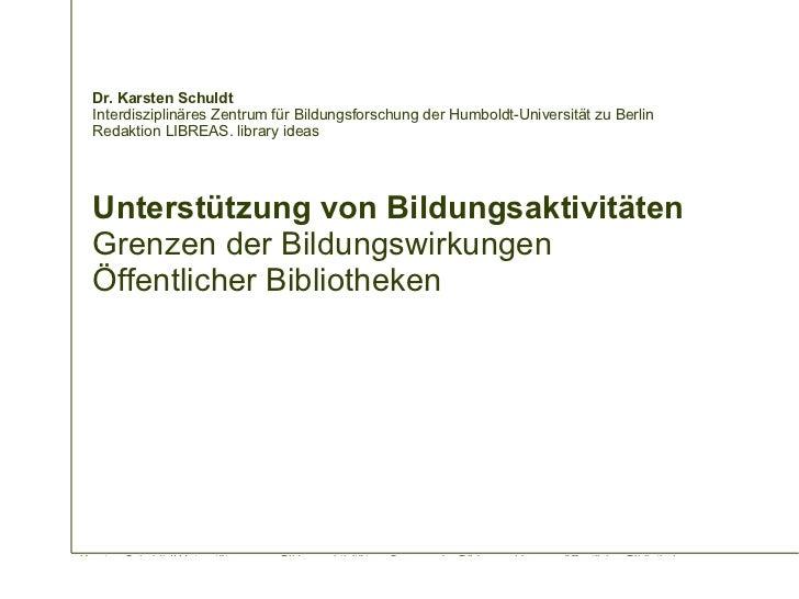 Dr. Karsten Schuldt Interdisziplinäres Zentrum für Bildungsforschung der Humboldt-Universität zu Berlin Redaktion LIBREAS....
