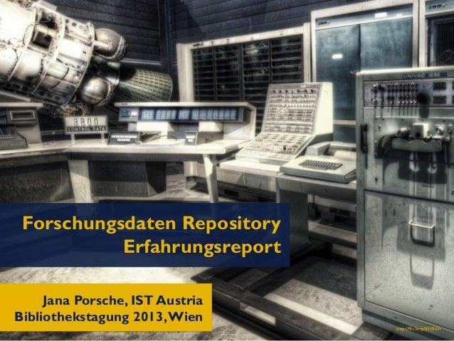 Jana Porsche, IST Austria Bibliothekstagung 2013,Wien Forschungsdaten Repository Erfahrungsreport http://flic.kr/p/83SRAh