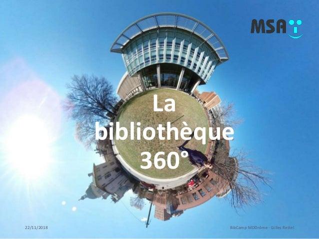 22/11/2018 BibCamp MDDrôme - Gilles Rettel La bibliothèque 360°