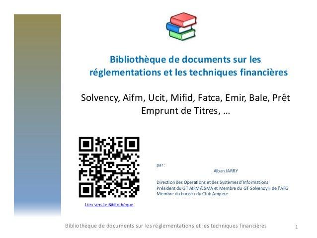 Bibliothèque de documents sur lesréglementations et les techniques financièresSolvency, Aifm, Ucit, Mifid, Fatca, Emir, Ba...