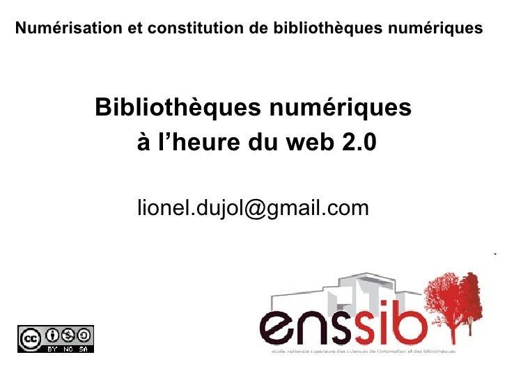 Numérisation et constitution de bibliothèques numériques   Bibliothèques numériques à l'heure du web 2.0 [email_address]