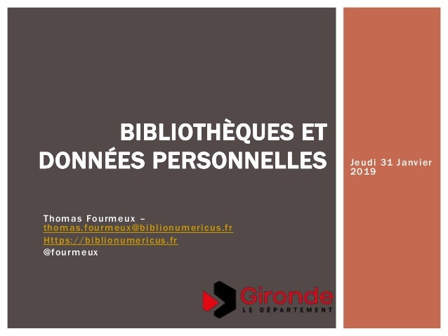 Thomas Fourmeux – thomas.fourmeux@biblionumericus.fr Https://biblionumericus.fr @fourmeux BIBLIOTHÈQUES ET DONNÉES PERSONN...