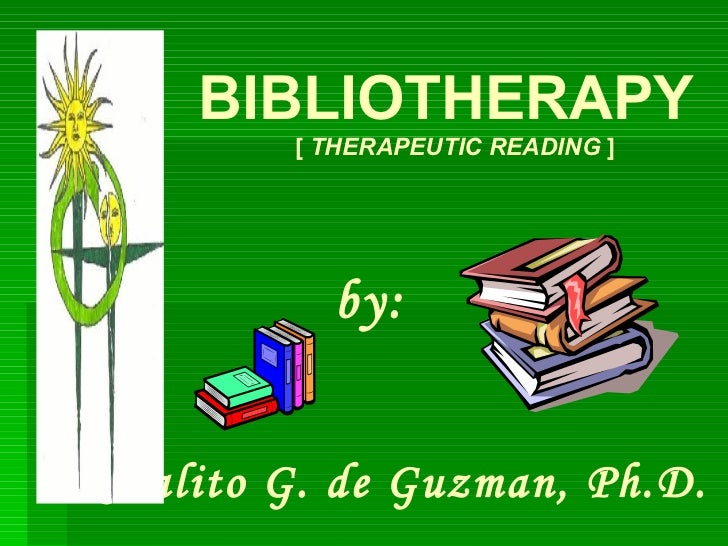 BIBLIOTHERAPY [  THERAPEUTIC READING  ] by: Rosalito G. de Guzman, Ph.D.