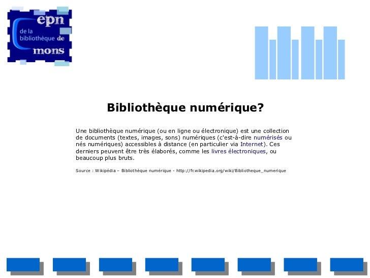 Bibliothèque numérique?Une bibliothèque numérique (ou en ligne ou électronique) est une collectionde documents (textes, im...