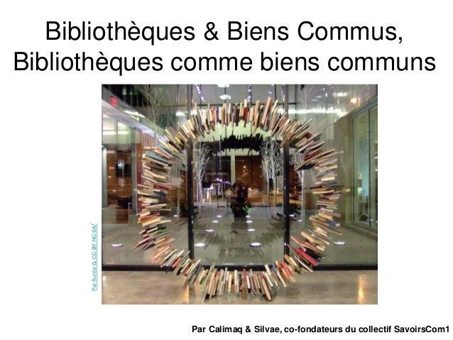Bibliothèques & Biens Commus, Bibliothèques comme biens communs ParAuntieG.CC-BY-NC-SA/ Par Calimaq & Silvae, co-fondateur...