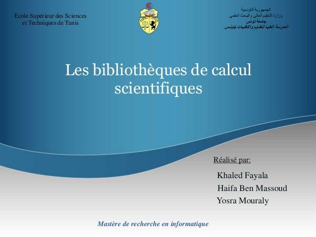 Les bibliothèques de calcul scientifiques Khaled Fayala Haifa Ben Massoud Yosra Mouraly Réalisé par: Mastère de recherche ...