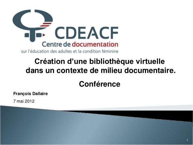 Création d'une bibliothèque virtuelledans un contexte de milieu documentaire.ConférenceFrançois Dallaire7 mai 20121