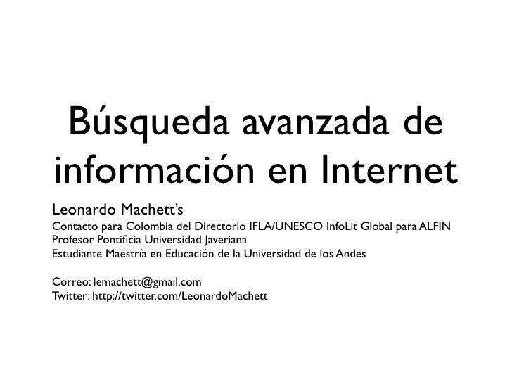 Búsqueda avanzada de información en Internet Leonardo Machett's Contacto para Colombia del Directorio IFLA/UNESCO InfoLit ...