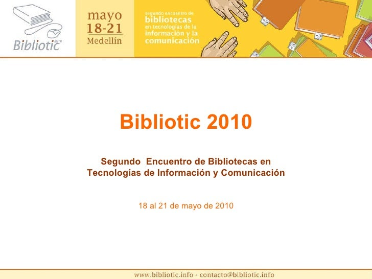 Bibliotic 2010 Segundo  Encuentro de Bibliotecas en Tecnologías de Información y Comunicación 18 al 21 de mayo de 2010