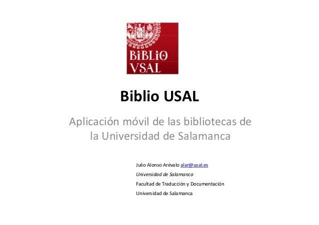 Biblio USAL Aplicaciónmóvildelasbibliotecasde la Universidad de SalamancalaUniversidaddeSalamanca J li Al A é l l...