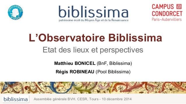 L'Observatoire Biblissima Etat des lieux et perspectives Assemblée générale BVH. CESR, Tours - 10 décembre 2014 Matthieu B...
