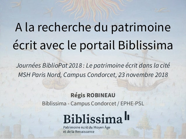 A la recherche du patrimoine écrit avec le portail Biblissima Journées BiblioPat 2018 : Le patrimoine écrit dans la cité M...