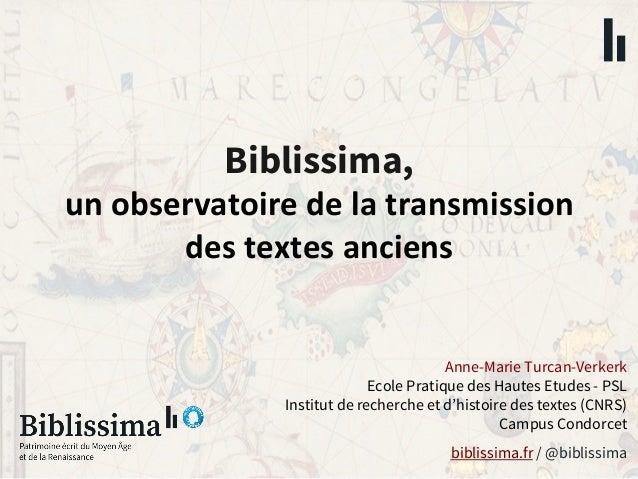 Biblissima, unobservatoiredelatransmission destextesanciens biblissima.fr / @biblissima Anne-Marie Turcan-Verkerk ...