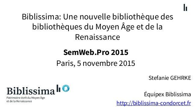 Biblissima: Une nouvelle bibliothèque des bibliothèques du Moyen Âge et de la Renaissance Stefanie GEHRKE Équipex Biblissi...