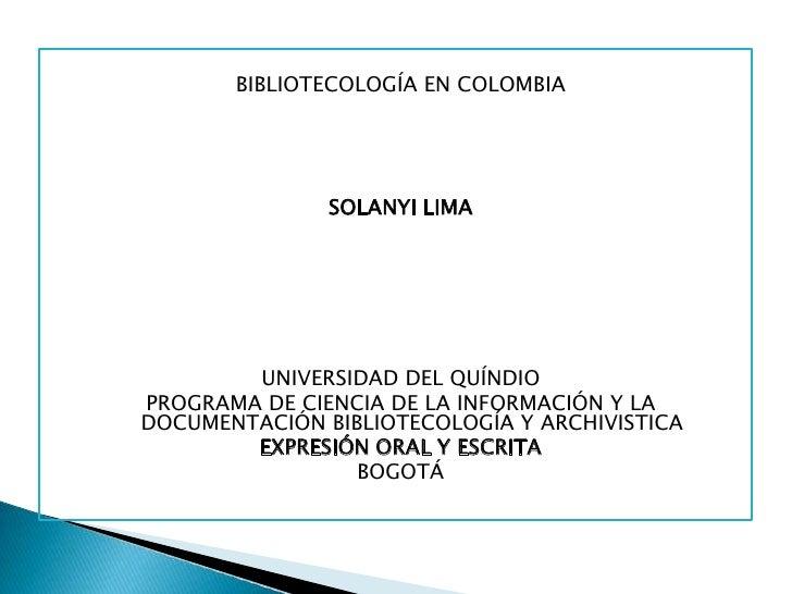BIBLIOTECOLOGÍA EN COLOMBIA<br />SOLANYI LIMA<br /><br /><br /><br /><br /><br /><br />UNIVERSIDAD DEL QUÍNDIO<br />...
