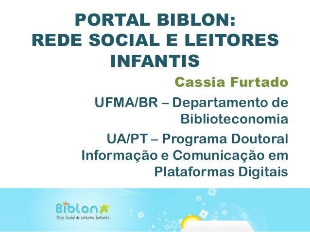 PORTAL BIBLON:REDE SOCIAL E LEITORES       INFANTIS                  Cassia Furtado      UFMA/BR – Departamento de        ...